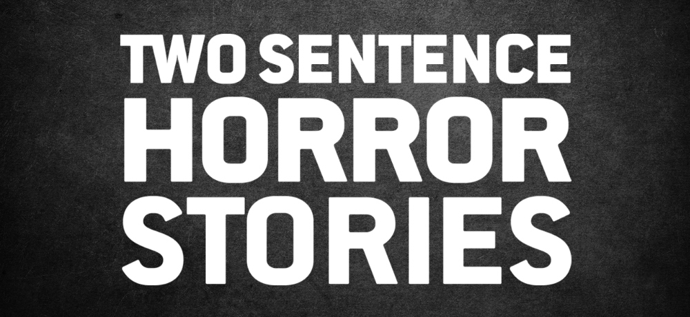The CW to Air Anthology Series TWO SENTENCE HORROR STORIES